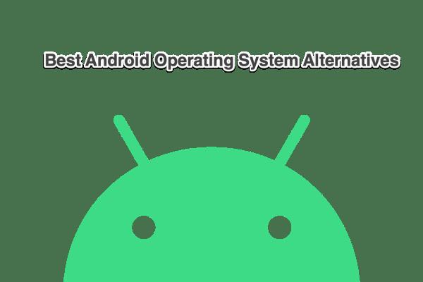 Android Operating System Alternatives
