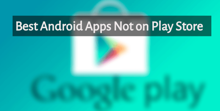 20 Apps Not On Google Play Store Banned Android App 2020