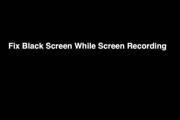 Black Screen When Screen Recording