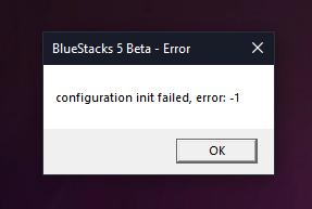 Bluestacks 5 Beta configuration init failed error, -1
