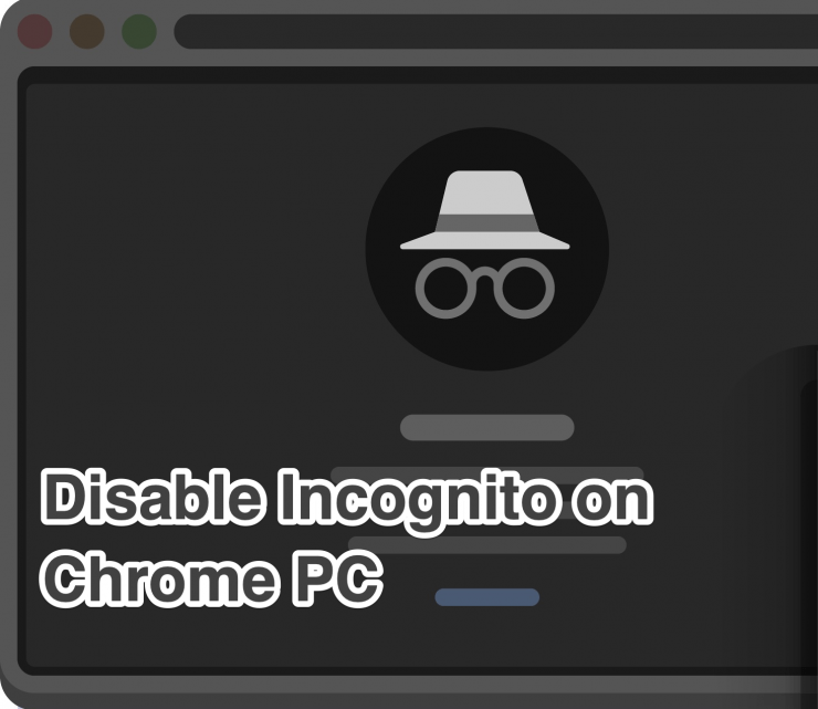 Disable Incognito on Chrome PC