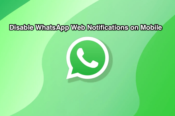 Disable WhatsApp Web Is Currently Active Notification on Android