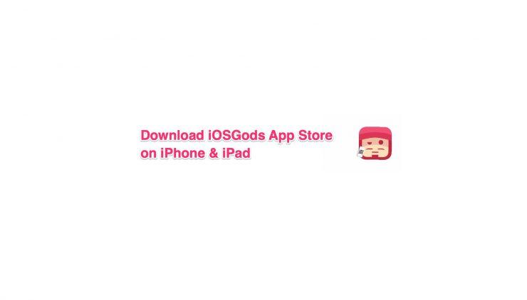Download iOSGods App Store on iPhone & iPad