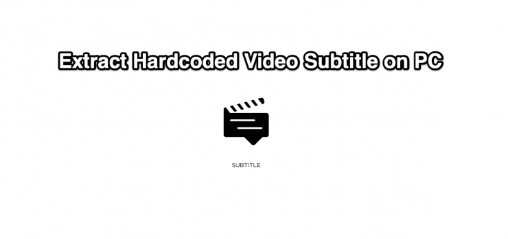 Extract Hardcoded Subtitle from Video on Windows PC