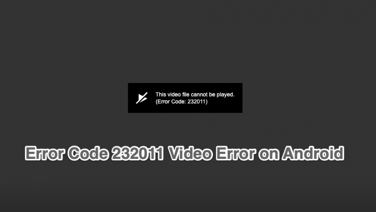 Fix-Error-Code-232011-This-Video-Cannot-Be-Played-Android