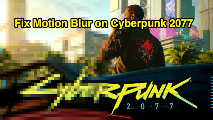 Fix Blur on Cyberpunk 2077