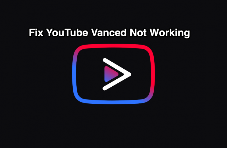 Fix YouTube Vanced Not Working Android
