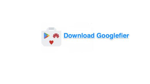 Googlefier-installer-for-Huawei