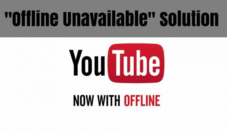 Offline unavailable fix youtube videos