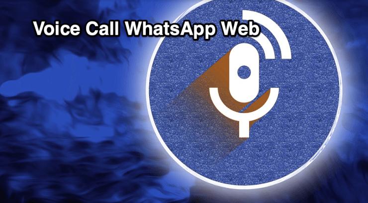 Voice Call WhatsApp Web