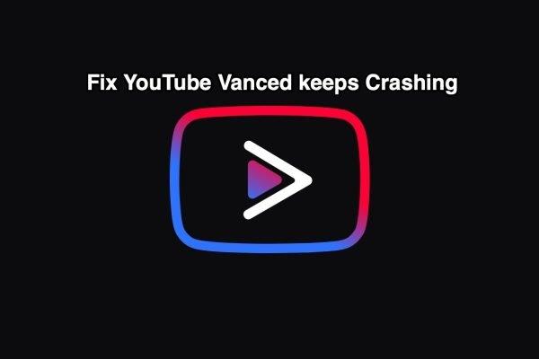 YouTube Vanced keeps Crashing